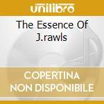 THE ESSENCE OF J.RAWLS cd musicale di ARTISTI VARI
