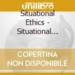 Situational Ethics - Situational Ethics cd musicale di 3582