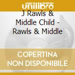 Rawls & middle cd musicale di Rawls j & middle child