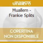 Muallem - Frankie Splits cd musicale di MUALLEM
