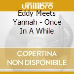 ONCE IN A WHILE cd musicale di EDDY MEETS YANNAH
