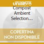 COMPOST AMBIENT SELECTION (BY MINUS 8) cd musicale di Artisti Vari