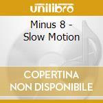 Minus 8 - Slow Motion cd musicale di MINUS 8