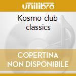 Kosmo club classics cd musicale di Artisti Vari