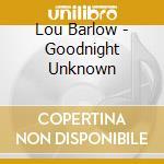 Goodnight unknown cd musicale di Lou Barlow