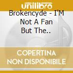 Brokencyde - I'M Not A Fan But The.. cd musicale di Brokencyde