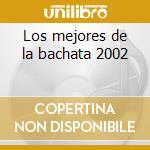 Los mejores de la bachata 2002 cd musicale