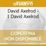 I DAVID AXELROD cd musicale di David Axelrod