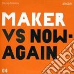 Maker - Maker Vs. Now Again cd musicale di Maker