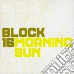 Block 16 - Morning Sun cd musicale di BLOCK 16