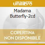 MADAMA BUTTERFLY-2CD cd musicale di PUCCINI