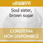 Soul sister, brown sugar cd musicale di Artisti Vari