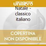 Natale - classico italiano cd musicale di Artisti Vari
