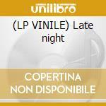 (LP VINILE) Late night lp vinile
