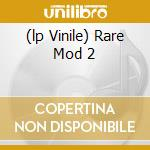 (LP VINILE) RARE MOD 2                                lp vinile di Artisti Vari