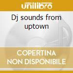 Dj sounds from uptown cd musicale di Artisti Vari