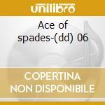 Ace of spades-(dd) 06 cd musicale di MOTORHEAD
