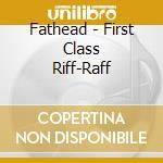 First class riff-raff cd musicale di Fathead