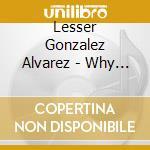 WHY IS BEAR BILLOWING?                    cd musicale di Lesser gon Alavarez