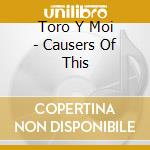 Toro Y Moi - Causers Of This cd musicale di TORO Y MOI