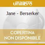 BERSERKER                                 cd musicale di JANE