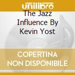 THE JAZZ INFLUENCE BY KEVIN YOST cd musicale di ARTISTI VARI