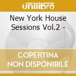 NEW YORK HOUSE SESSIONS VOL 2 cd musicale di ARTISTI VARI