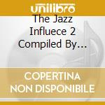 THE JAZZ INFLUECE 2  COMPILED BY KEVIN YOST cd musicale di ARTISTI VARI