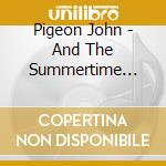 Pigeon John - And The Summertime Pool Party cd musicale di John Pigeon