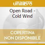 Open Road - Cold Wind cd musicale di Road Open