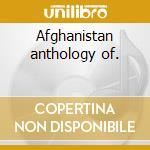 Afghanistan anthology of. cd musicale di Artisti Vari