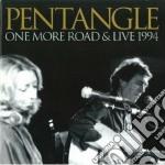 Pentangle - One More Road & Live '94 cd musicale di PENTANGLE