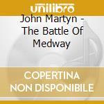 John Martyn - The Battle Of Medway cd musicale di JOHN MARTYN