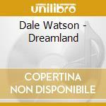 Dale Watson - Dreamland cd musicale di WATSON DALE