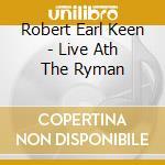 Live at the ryman cd musicale di Keen robert earl