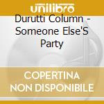 Durutti Column - Someone Else'S Party cd musicale