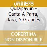 Canta a parra jara cd musicale di Quilapayun
