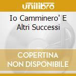 IO CAMMINERO' E ALTRI SUCCESSI cd musicale di LEALI FAUSTO