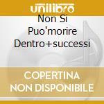 NON SI PUO'MORIRE DENTRO+SUCCESSI cd musicale di Gianni Bella