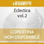 Eclectica vol.2 cd musicale