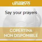 Say your prayers cd musicale