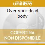 Over your dead body cd musicale