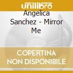 Angelica Sanchez - Mirror Me cd musicale di Angelica Sanchez