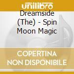 SPIN MOON MAGIC                           cd musicale di The Dreamside