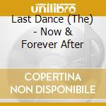 NOW & FOREVER AFTER                       cd musicale di The Last dance