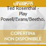 Play powell/evans/beetho. cd musicale di Ted Rosenthal
