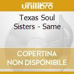 Same cd musicale di Texas soul sisters