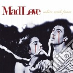 Mad Love - White With Foam cd musicale di Love Mad