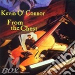From the chest - cd musicale di O'connor Kevin
