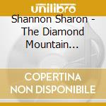 Shannon Sharon - The Diamond Mountain Sessions cd musicale di Shannon Sharon